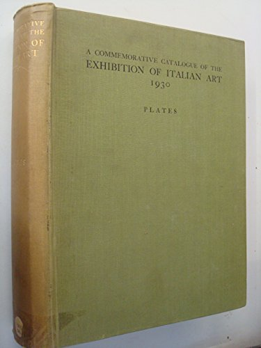 Commemorative Catalogue of the Exhibition of Italian Art Held in the Galleries of the Royal Academy, Burlington House London, January-March 1930 Burlington Oxford