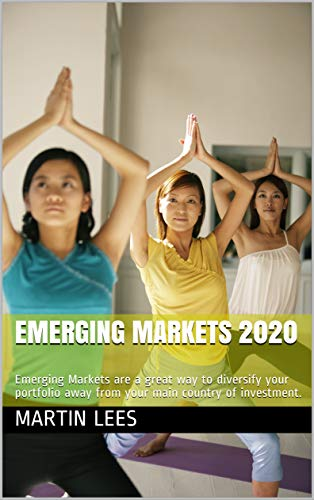 Emerging Markets 2020: Emerging Markets are a great way to diversify your portfolio away from your main country of investment. (English Edition)