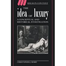 The Idea of Luxury: A Conceptual and Historical Investigation