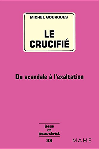 Le crucifié. Du scandale à l'exaltation