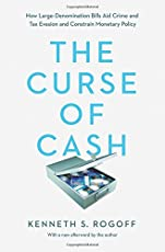 The Curse of Cash – How Large–Denomination Bills Aid Crime and Tax Evasion and Constrain Monetary Policy