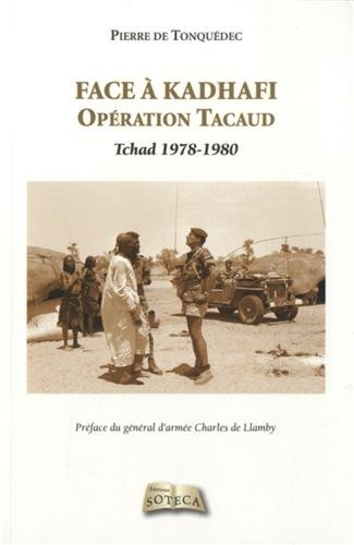 Face à Kadhafi - Opération Tacaud Tchad 1978-1980