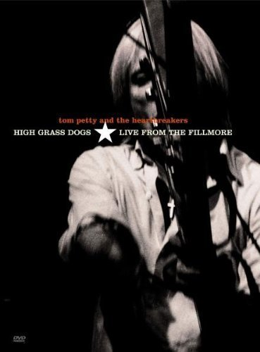Tom Petty and the Heartbreakers - High Grass Dogs: Live from the Fillmore by Tom Petty