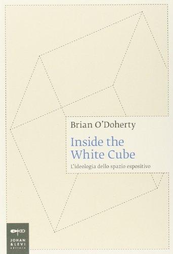 Inside the white cube. L'ideologia dello spazio espositivo