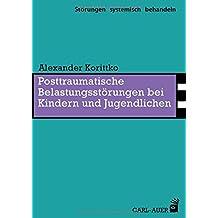 Posttraumatische Belastungsstörungen bei Kindern und Jugendlichen (Störungen systemisch behandeln)