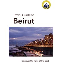 Travel Guide to Beirut: Discover the Paris of the East (Easy City Breaks) (English Edition)