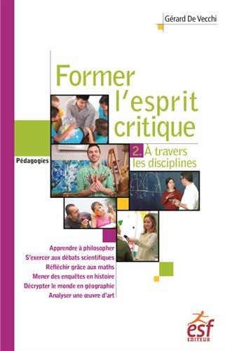 Former l'esprit critique : Tome 2, Une étude à travers les différentes disciplines par Gérard De Vecchi