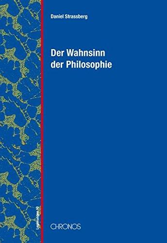 Der Wahnsinn der Philosophie: Verrückte Vernunft von Platon bis Deleuze (Legierungen)