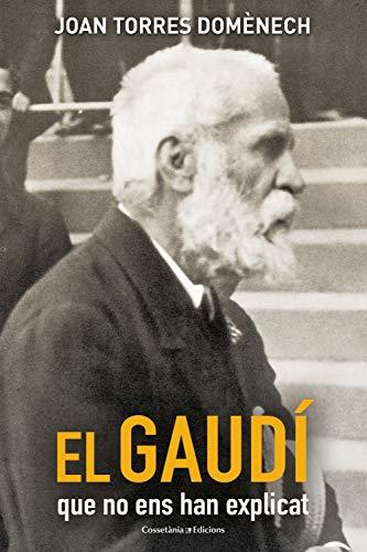 El Gaudí que no ens han explicat (Catalan Edition) por Joan Torres Domènech