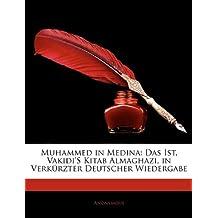 Muhammed in Medina: Das Ist, Vakidi's Kitab Almaghazi, in Verkürzter Deutscher Wiedergabe