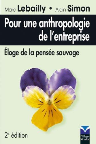 Pour une anthropologie de l'entreprise : Eloge de la pensée sauvage par Marc Lebailly, Alain Simon