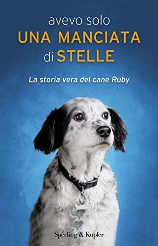 Avevo solo una manciata di stelle: La storia vera del cane Ruby