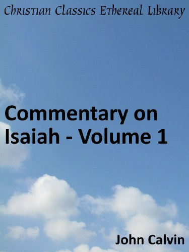 Commentary on Isaiah - Volume 1 - Enhanced Version (Calvin's Commentaries Book 13)