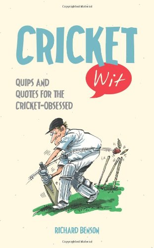 Cricket Wit: Quips and Quotes for the Cricket Obsessed