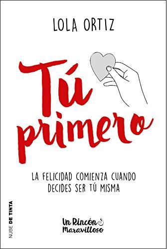 Tú primero: La felicidad comienza cuando decides ser tú mismo (Nube de Tinta) por Lola Ortiz