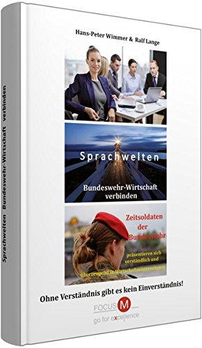 Sprachwelten Bundeswehr-Wirtschaft verbinden: Zeitsoldaten der Bundeswehr präsentieren sich verständlich und überzeugend in Wirtschaftsunternehmen; Ohne Verständnis gibt es kein Einverständnis!