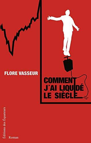 Comment j'ai liquidé le siècle par Flore Vasseur