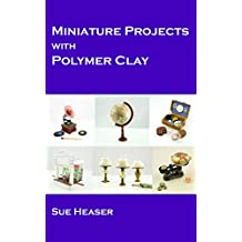 Miniature Projects with Polymer Clay (English Edition)