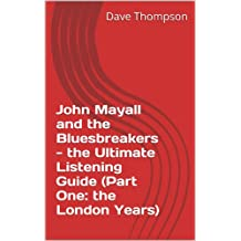John Mayall and the Bluesbreakers - the Ultimate Listening Guide (Part One: the London Years) (English Edition)