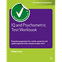 IQ and Psychometric Test Workbook: Essential Preparation for Verbal Numerical and Spatial Aptitude Tests and Personality Tests