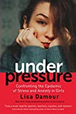 Under Pressure: Confronting the Epidemic of Stress and Anxiety in Girls (English Edition)