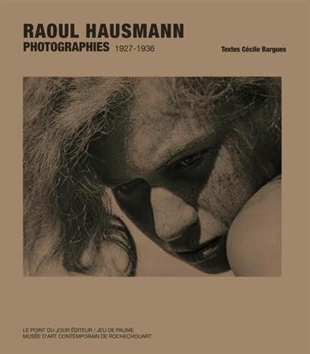 Raoul Hausmann Photographies 1927-1936