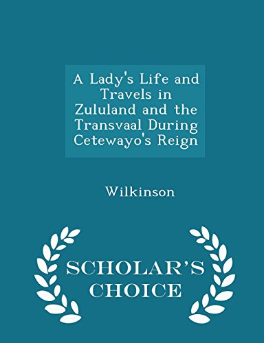 A Lady's Life and Travels in Zululand and the Transvaal During Cetewayo's Reign - Scholar's Choice Edition