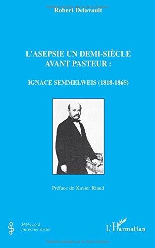 L'asepsie un demi-siècle avant Pasteur: Ignace Semmelweis (1818-1865)