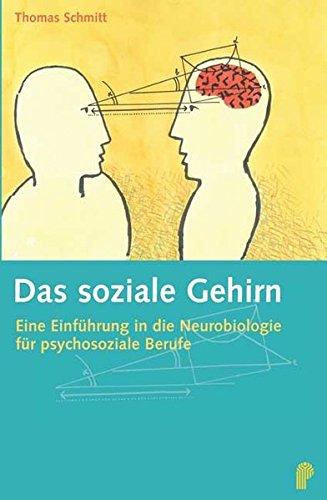 Das soziale Gehirn: Eine Einführung in die Neurobiologie für psychosoziale Berufe (Fachwissen)