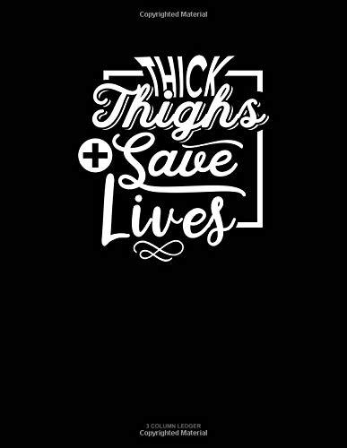 Thick Thighs Save Lives: 3 Column Ledger por Jeryx Publishing