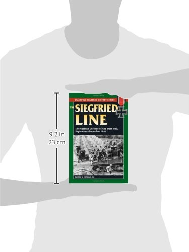 The Siegfried Line: The German Defense of the West Wall, September-December 1944 (Stackpole Military History Series)
