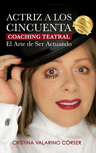 Actriz A Los Cincuenta: Coaching Teatral El Arte de Ser Actuando. Herramienta Para la Transformación del Ser