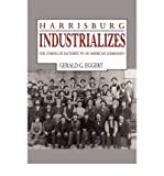 [(Harrisburg Industrializes: The Coming of Factories to an American Community )] [Author: Gerald G. Eggert] [Sep-2009]