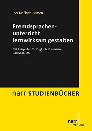 Fremdsprachenunterricht lernwirksam gestalten. Mit Beispielen für Englisch, Französisch und Spanisch (Narr studienbücher)