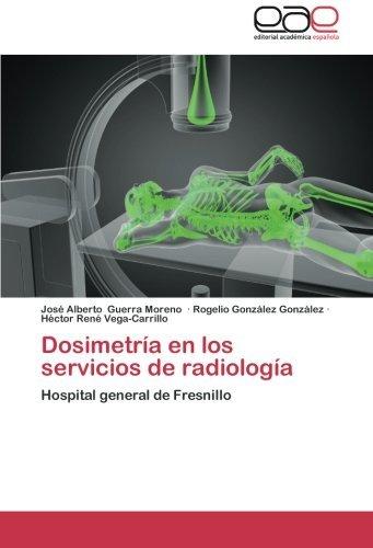 Dosimetr??a en los servicios de radiolog??a: Hospital general de Fresnillo by Jos?? Alberto Guerra Moreno (2013-08-15)