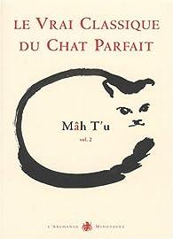 Mâh T'u, le Vrai Classique du Chat Parfait : Tome 2 par Jean-Michel Cornu (II)