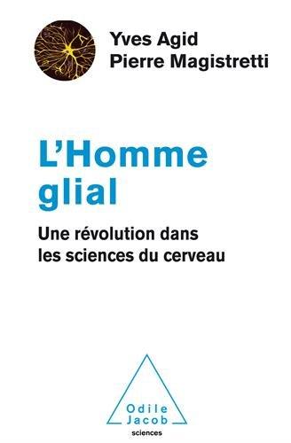 L'Homme Glial: Une révolution dans les sciences du cerveau