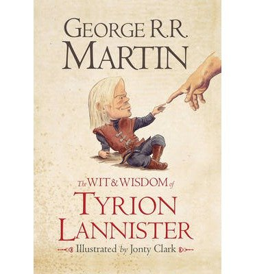 [(The Wit and Wisdom of Tyrion Lannister)] [ By (author) George R. R. Martin ] [November, 2013]