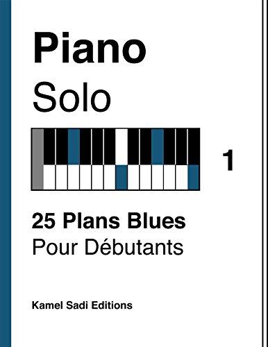 Piano Solo Vol. 1: 25 Plans Blues Pour Débutants