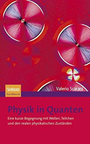 Physik in Quanten: Eine kurze Begegnung mit Wellen, Teilchen und den realen physikalischen Zuständen