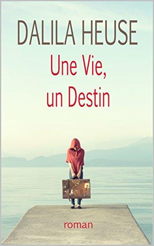 Une vie, un destin par DALILA HEUSE