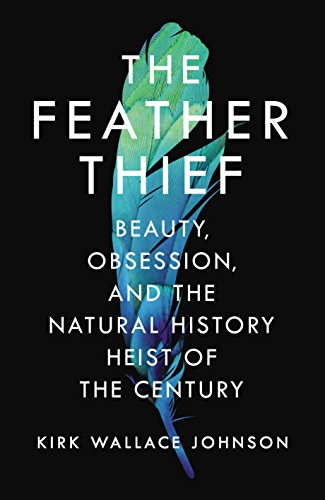 The Feather Thief: Beauty, Obsession, and the Natural History Heist of the Century (English Edition) por Kirk Wallace Johnson