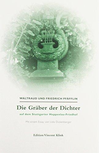 Waltraut und Friedrich Pfäfflin mit einem Essay von Udo Dickenberger: Die Gräber der Dichter auf dem Stuttgarter Hoppelau-Friedhof