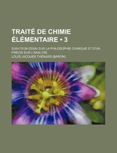 Traité de Chimie Élémentaire (3); Suivi D'un Essai Sur La Philosophie Chimique et D'un Précis Sur L'analyse