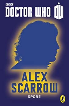 Doctor Who: Spore: Eighth Doctor (Doctor Who 50th Anniversary E-Shorts Book 8) by [Scarrow, Alex]