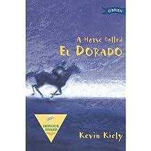 [(A Horse Called El Dorado )] [Author: Kevin Kiely] [Oct-2005]