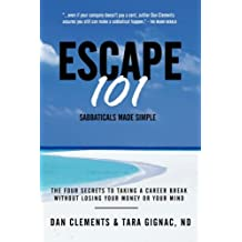 Escape 101: The Four Secrets to Taking a Sabbatical or Career Break Without Losing Your Money or Your Mind