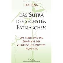 Das Sutra des Sechsten Patriarchen - Das Leben und die Zen-Lehre des chinesischen Meisters Hui-neng