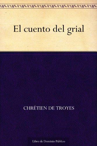 El cuento del grial por Chrétien de Troyes