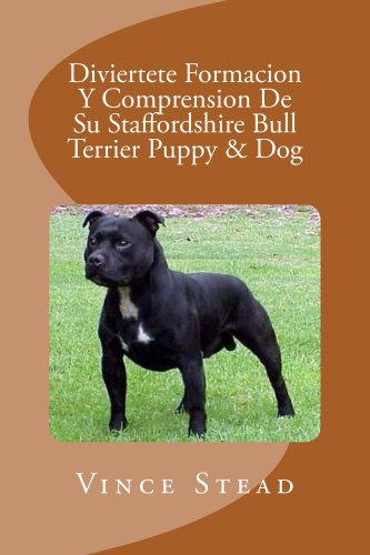 Diviertete Formacion Y Comprension De Su Staffordshire Bull Terrier Puppy & Dog de [Stead,